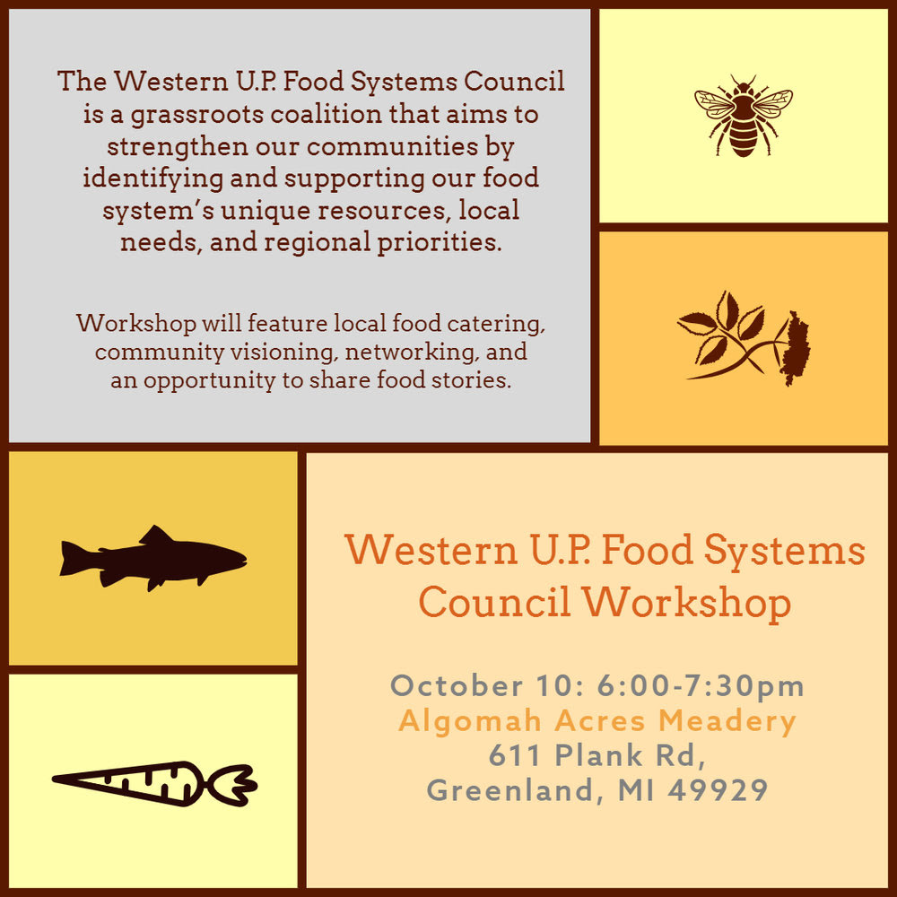 Save the Date Western U.P. Food Systems Council Workshop: October 10th from 6-7 p.m. at the Algomah Acres Meadery in Greenland, MI.